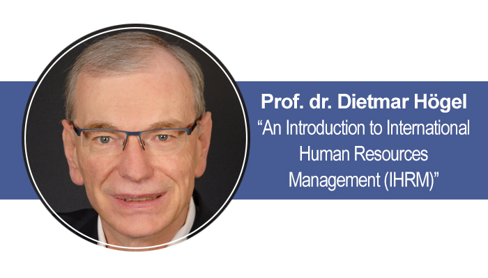 """Lectures by prof. dr. Dietmar Högel """"An Introduction to International Human Resources Management (IHRM)"""""""