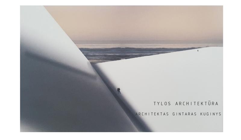 """TYLOS ARCHITEKTŪRA"" su architektu G. Kuginiu"