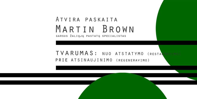 Atvira žaliųjų pastatų specialisto Martin Brown paskaita