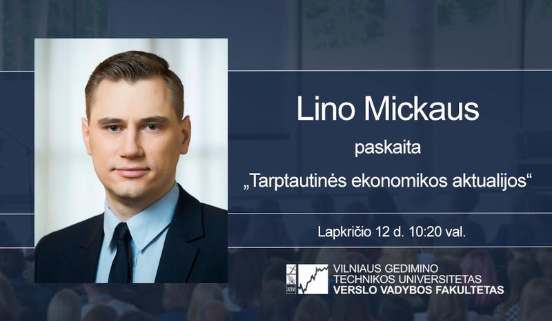 """LinoMickaus paskaita """"Tarptautinės ekonomikos aktualijos"""""""