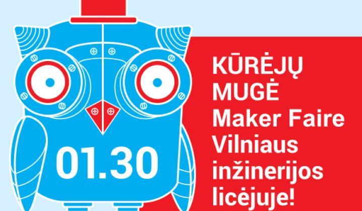 """Kūrėjų mugė """"Maker Faire"""" Vilniaus inžinerijos licėjuje"""